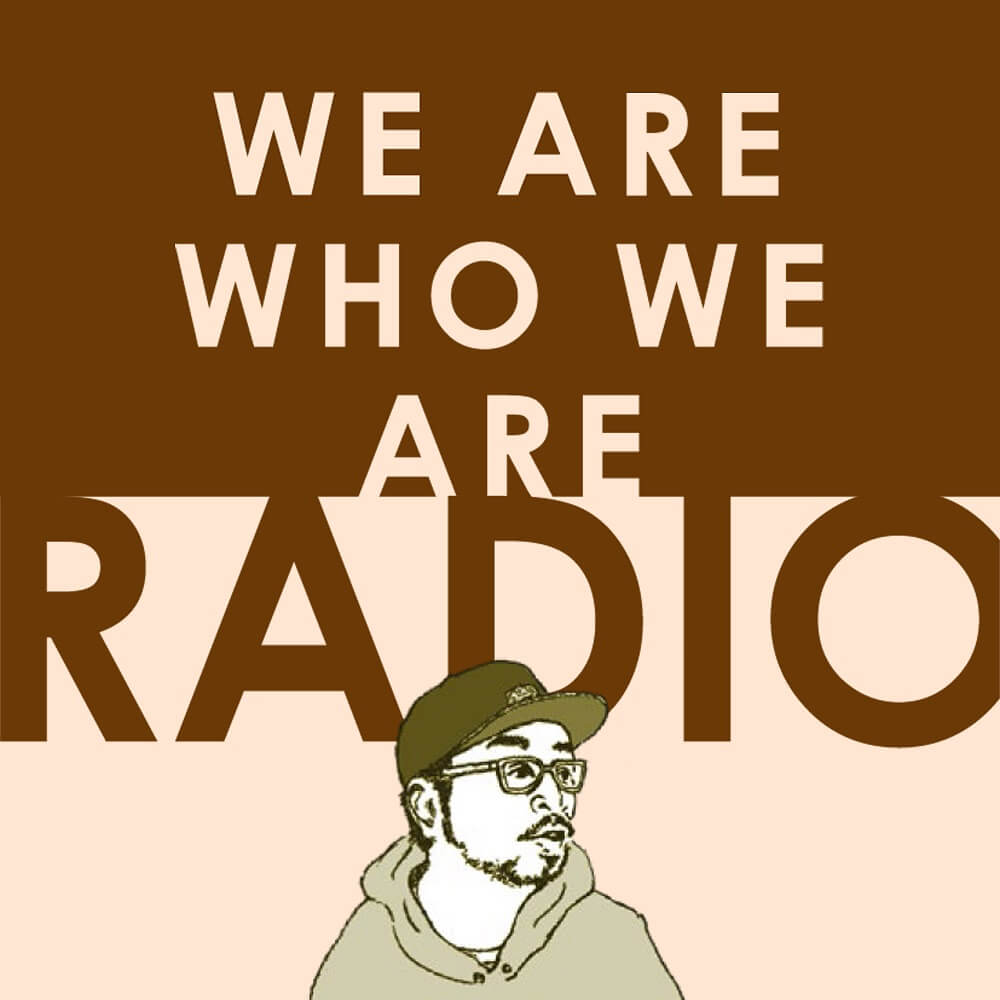 『WE ARE WHO WE ARE RADIO』